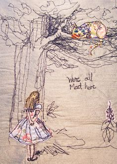 "Machine thread painting and fabric applique, illustrating my very favorite quote from ""Alice in Wonderland""."