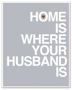 Home is where your husband is<3