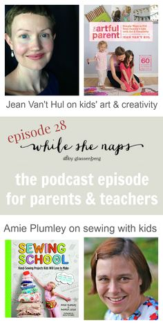 The While She Naps podcast episode for parents and teachers -- Jean Van't Hul, author of The Artful Parent, on kids' art and creativity, and Amie Plumley, author of Sewing School, on sewing with children.