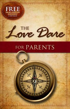 The Love Dare for Parents. A 30-day challenge for parents to model christ-like patience, love and forgiveness towards our children.