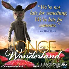 """""""We're not late for something. We're late for someone."""" - The White Rabbit"""