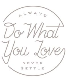 never. settle.