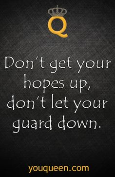 Don't get your hopes up, don't let your guard down #YouQueen #quote