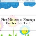 Five Minutes to Fluency: Level 2.1 is a research-based program that is easy to fit into every busy school day. Five minutes, from start to finish, ...