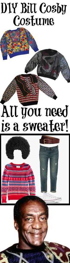 Easy last minute DIY Halloween Costume: Bill Cosby. Style DIY costumes with this super fun, easy tool (WiShi). Create DIY Halloween inspiration by dragging in items and stretching them out to create a look. Join for free by connecting via Facebook in seconds. WiShi a styling website where you style people's real clothing in their virtual closets. #Fashion #Style #Costume#Halloween #DIY #Costumes #HalloweenCostumes ♥♥ ♥ ♥