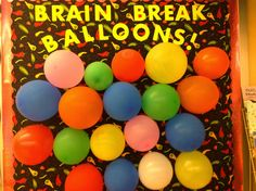 Put brain break ideas inside the balloons and pop when you need one.