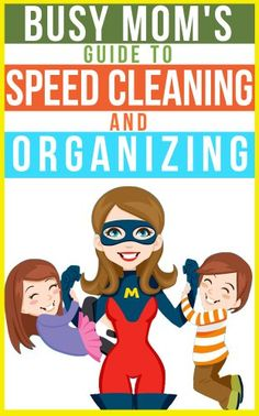 The Busy Mom's Guide To Speed Cleaning And Organizing: How To Organize, Clean, And Keep Your Home Spotless