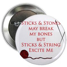 Cute #knitting poster: Sticks and stones may break my bones but sticks and string excite me.