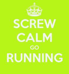 screw calm, go running