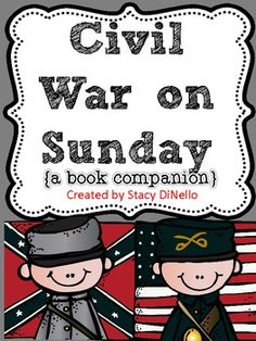 Civil War on Sunday {a book companion} with graphic organizers, comprehension questions for each chapter, and posters of important characters to display in the classroom!