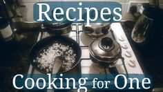 Cooking for One – Recipes
