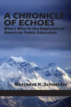 A Chronicle of Echoes: Who's Who in the Implosion of American Public Education by Mercedes K. Schneider,http://www.amazon.com/dp/1623966736/ref=cm_sw_r_pi_dp_Gy4Dtb146ENBQ10M