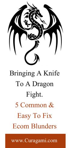 Bringing A Knife To A Dragon Fight & 5 Other Common and Easy To Fix Ecommerce Blunders