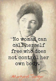 Margaret Sanger 1879-1966    American Pioneer for Birth Control & Abortion Rights... Also a eugenic who wanted to rid the world of inferior races