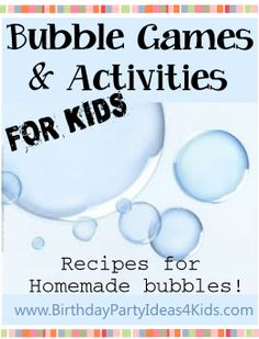 Bubble Games and Activities for Kids Fun games and activities to play with blowing bubbles!   Great for all ages - boys and girls!  Plus homemade bubble recipes! http://www.birthdaypartyideas4kids.com/bubble-games.htm