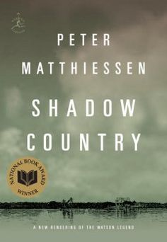 2008 - Shadow Country by Peter Matthiessen - Inspired by a near-mythic event of the wild Florida frontier at the turn of the twentieth century, Shadow Country reimagines the legend of the inspired Everglades sugar planter and notorious outlaw E.J. Watson.