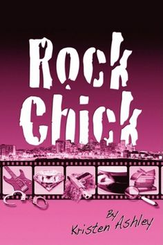 Rock Chick (Rock Chick #1)  by Kristen Ashley