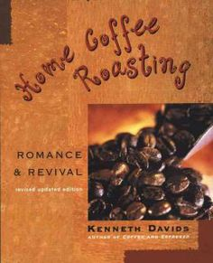 Home coffee roasting : romance & revival / Kenneth Davids