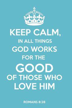 Romans 8:28 romans, amen, faith, god work, inspir, keep calm, roman 828, quot, rom 828