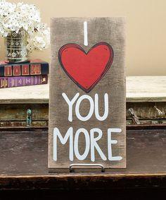 'I Love You More' Wall Plaque #zulily #zulilyfinds