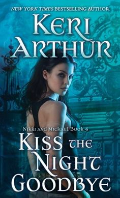 Kiss the Night Goodbye (Nikki and Michael Book 4) by Keri Arthur [Oct 2013]