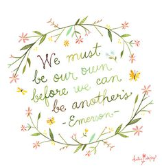 """""""We must be our own before we can be another's.""""-Ralph Waldo Emerson"""