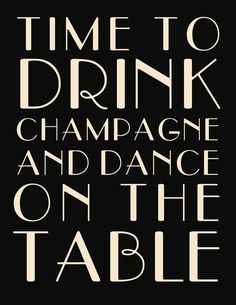 "Time to Drink Champagne and Dance on the Table Printable - 16""x20"". $8.00, via Etsy."