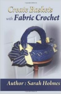 Create Baskets with Fabric Crochet by Sarah Holmes.