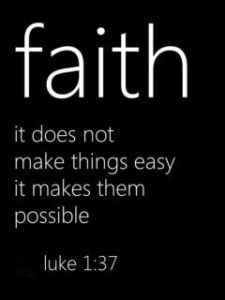 Faith does not make things easy, it makes them possible.