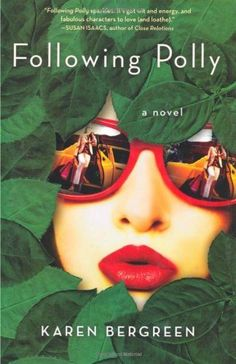 Following Polly: A Novel by Karen Bergreen, http://www.amazon.com/gp/product/0312571097/ref=cm_sw_r_pi_alp_NXQNpb0RJ18MB