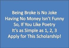 $1,500 scholarship for students 18 & older who like poetry (clearly I'm not any good!). Deadline Nov. 30