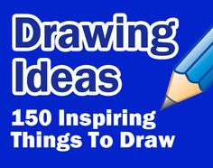 Drawing Ideas – 150 Inspiring Things to Draw