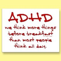 =]I can attest to that!! adult add, addadhd