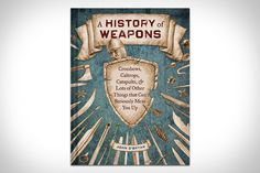 A History of Weapons >> Penned by comedy writer Josh O'Bryan, this book — as the title suggests — take a humorous look at maiming machines from across the ages, with a brief history, list of uses, and killing potential rating for each.