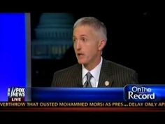 ANOTHER SCATHING OBAMA SLAM VIDEO: CONGRESSMAN TREY GOWDY SAYS THERE'S NOTHING PHONY ABOUT BENGHAZI  July 27, 2013