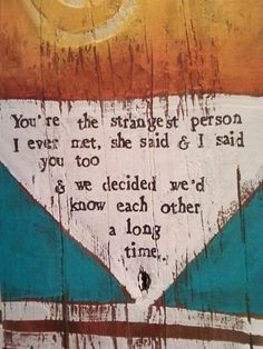 """""""You're the strangest person I ever met, she said & I said you too. And we decided we'd know each other a long time."""" #lovequotes"""