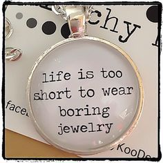 Life Is Too Short To Wear Boring Jewelry / Jewellery Quote silver pendant glass tile necklace by kitschy Koo
