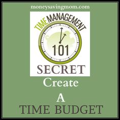 Time Management 101 Secret: Create a time budget!  In other words, tell your time. :) from @Crystal Paine {MoneySavingMom.com}