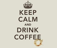 Not that coffee makes you calm... but.. you know.