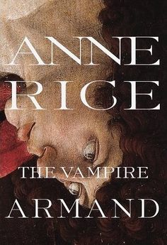 The Vampire Armand by Anne Rice I actually might still like this one, unlike her other works.