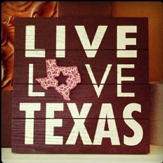 Live Love Texas. um, yes. glad to be back. and i'll gladly get this (somehow) and hang it in my room :)