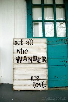 Not all who wander are lost. Rustic hand-painted wood sign.  I bought Kaightlyn a leather journal for her 6th b day with this quote on it!  So true!