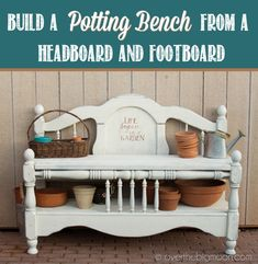 Potting Time!  Build this AMAZING Garden bench out of headboard and footboard!