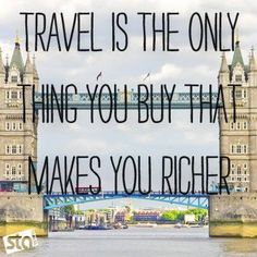 Travel is the only thing you buy that makes you richer. <3 #summer #travel #quotes