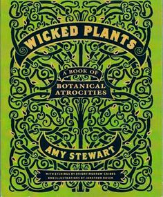 Is Miss Meg trying to poison her teens? Read her review about Wicked Plants: The Weed That Killed Lincoln's Mother and Other Botanical Atrocities, by Amy N. Stewart @ MPL's Book Nook