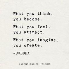 En lo que piensas te conviertes. Lo que sientes atraes. Lo que te imaginas, creas. -Buddah
