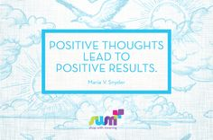 #positive thoughts lead to positive results! Maria Snyder #quote