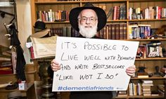 Those of us with dementia need a little help from our friends | Terry Pratchett.  The hundreds of thousands of us living with this condition need support and kindness, not stigma and isolation friend campaign, dementia friends