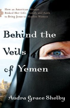 Free Book - Behind the Veils of Yemen: How an American Woman Risked Her Life, Family, and Faith to Bring Jesus to Muslim Women, by Audra Grace Shelby, is free in the Kindle store and from Barnes & Noble and ChristianBook, courtesy of Christian publisher Chosen Books.