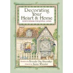 Decorating Your Heart & Home: God's Design for Joyful Living by Brenda Gay Shumaker   Illustrated by Susan Wheeler